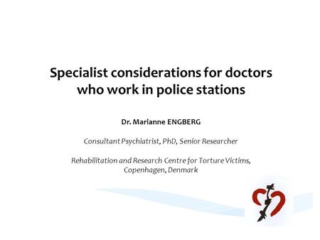 Specialist considerations for doctors who work in police stations Dr. Marianne ENGBERG Consultant Psychiatrist, PhD, Senior Researcher Rehabilitation and.