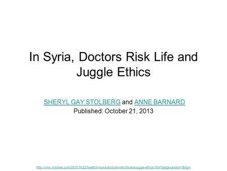 In Syria, Doctors Risk Life and Juggle Ethics SHERYL GAY STOLBERG and ANNE BARNARDSHERYL GAY STOLBERGANNE BARNARD Published: October 21, 2013