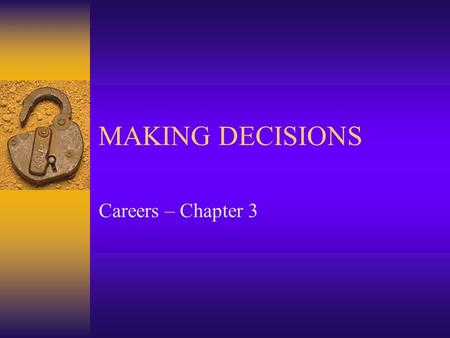 MAKING DECISIONS Careers – Chapter 3. Decisions, Decisions  Decision – choosing between two or more _________________.  Anytime you have more than one.