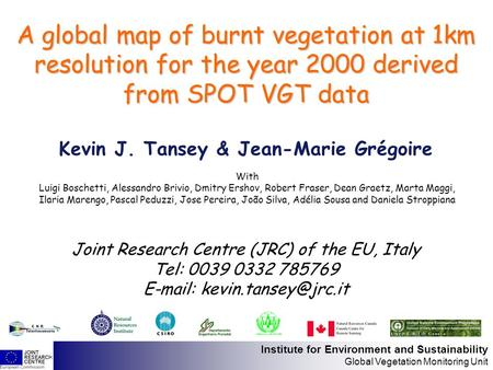 Institute for Environment and Sustainability Global Vegetation Monitoring Unit Joint Research Centre (JRC) of the EU, Italy Tel: 0039 0332 785769 E-mail: