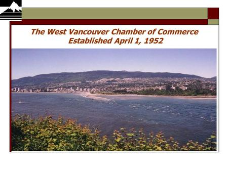 The West Vancouver Chamber of Commerce Established April 1, 1952.