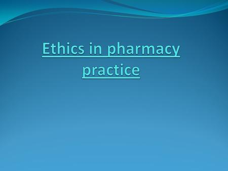 Practice of pharmacy–governed by series of laws, regulations, and rules enforced by federal, state, local government; institutions and pharmacy management.