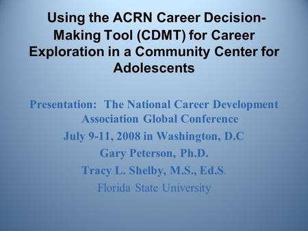 Using the ACRN Career Decision- Making Tool (CDMT) for Career Exploration in a Community Center for Adolescents Presentation: The National Career Development.