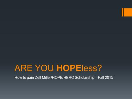 ARE YOU HOPEless? How to gain Zell Miller/HOPE/HERO Scholarship – Fall 2015.
