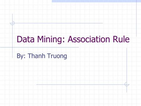Data Mining: Association Rule By: Thanh Truong. Association Rules In Association Rules, we look at the associations between different items to draw conclusions.