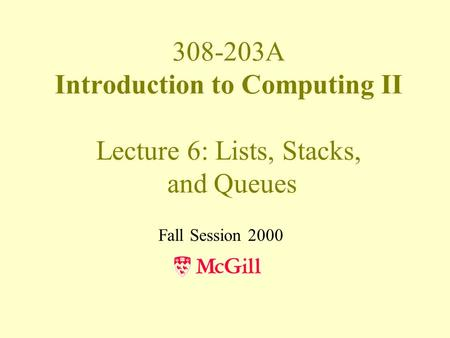 308-203A Introduction to Computing II Lecture 6: Lists, Stacks, and Queues Fall Session 2000.