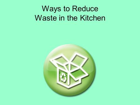 "Ways to Reduce Waste in the Kitchen. 1.Don't buy if you can't eat it before it spoils. This applies to perishable foods and meats. The ""economy"" size."