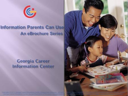 Copyright © 2011, Georgia Career Information Center, Georgia State University. All rights reserved. Content provided by the Georgia Career Resources Network.