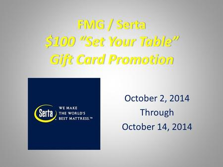 October 2, 2014 Through October 14, 2014. Is there a national Serta advertising campaign supporting this event? No. This event is exclusively for a specially.