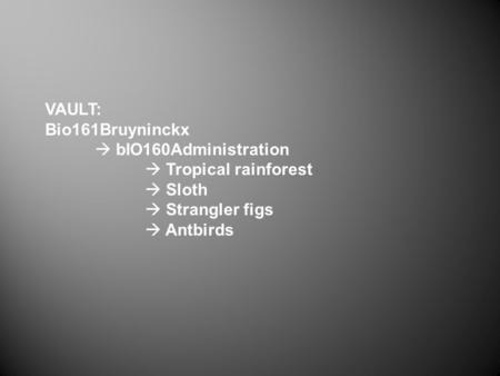 VAULT: Bio161Bruyninckx  bIO160Administration  Tropical rainforest  Sloth  Strangler figs  Antbirds.