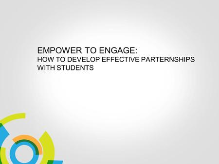 EMPOWER TO ENGAGE: HOW TO DEVELOP EFFECTIVE PARTERNSHIPS WITH STUDENTS.