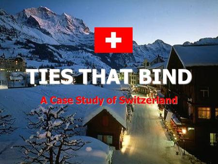 TIES THAT BIND A Case Study of Switzerland. MUNICH.