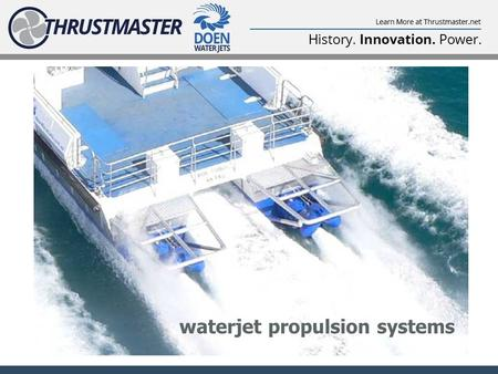 Waterjet propulsion systems. thirteen waterjet model sizes 100 SERIES 200 SERIES + 300 SERIES DJ100G DJ105 DJ110 DJ120 DJ130 DJ140HP DJ170HP DJ200 DJ220.