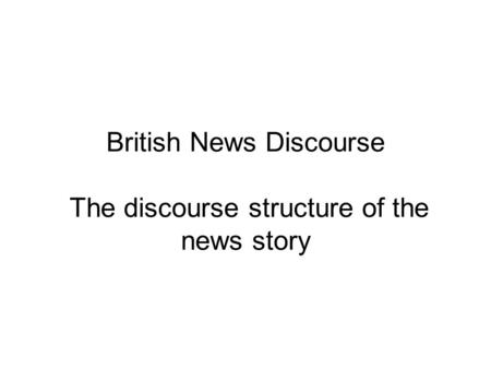 British News Discourse The discourse structure of the news story.