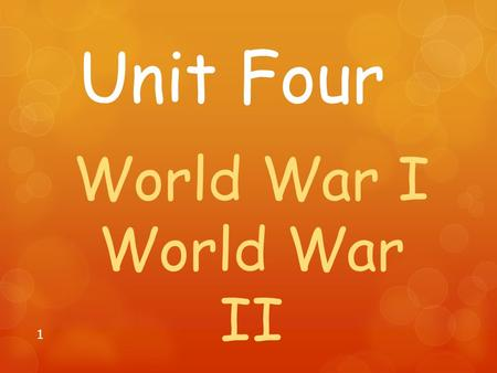 1 Unit Four World War I World War II. 2 Russian Revolution  Czar Nicolas has his power removed and the Communist party takes over the Soviet Union.