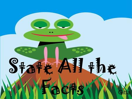 State All the Facts Gitta. Objectives Students will be able to define a fact as a statement that can be proved true or false. Students will define an.