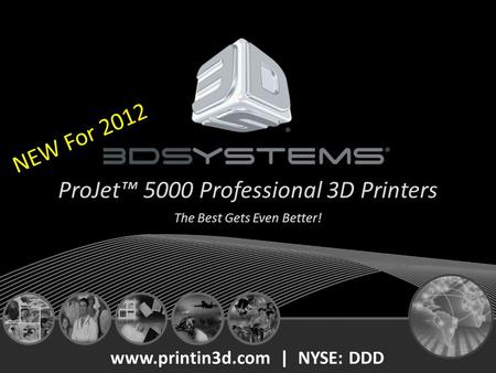 ProJet™ 5000 Professional 3D Printers The Best Gets Even Better! www.printin3d.com | NYSE: DDD NEW For 2012.