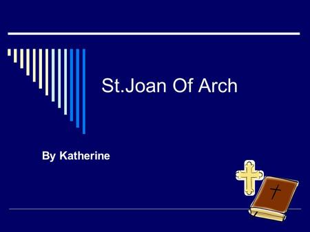 St.Joan Of Arch By Katherine. She was born 1412  her feast day is May 30  she became a Saint because she listened to God even though she thought the.