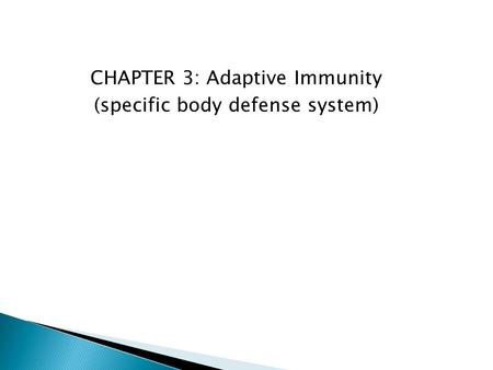 CHAPTER 3: Adaptive Immunity (specific body defense system)