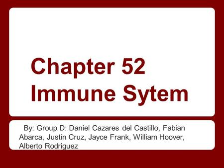 Chapter 52 Immune Sytem By: Group D: Daniel Cazares del Castillo, Fabian Abarca, Justin Cruz, Jayce Frank, William Hoover, Alberto Rodriguez.