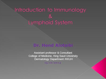  To know the historical perspective of immunology  To be familiar with the basic terminology and definitions of immunology  Cells of immune response.