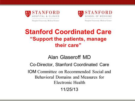 "Records Stanford Coordinated Care ""Support the patients, manage their care"" Alan Glaseroff MD Co-Director, Stanford Coordinated Care IOM Committee on Recommended."