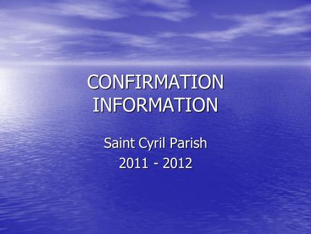 CONFIRMATION INFORMATION Saint Cyril Parish 2011 - 2012.