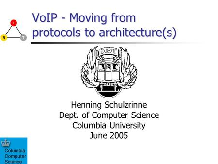 VoIP - Moving from protocols to architecture(s) Henning Schulzrinne Dept. of Computer Science Columbia University June 2005.