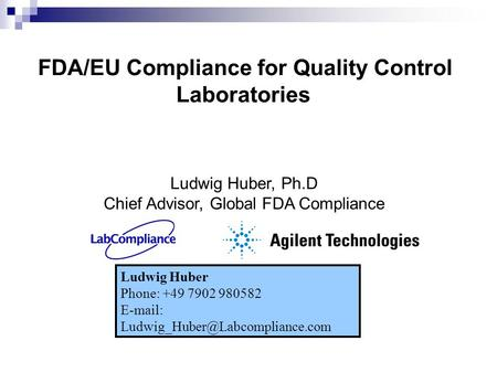 FDA/EU Compliance for Quality Control Laboratories Page 1 Ludwig Huber Phone: +49 7902 980582   Ludwig Huber, Ph.D.