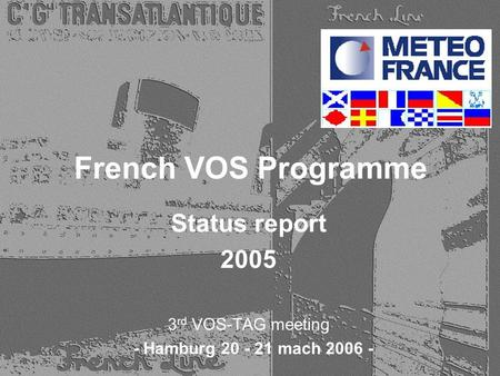 French VOS Programme Status report 2005 3 rd VOS-TAG meeting - Hamburg 20 - 21 mach 2006 -