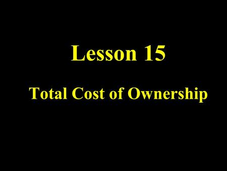 Lesson 15 Total Cost of Ownership. What Drives TCO? Networks Grow in Size and Complexity Scope of Operations Increases Skilled IT labor grows scarce New.