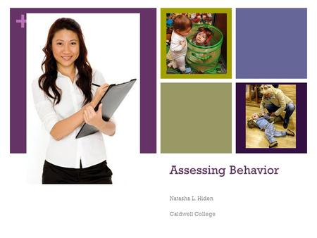 + Assessing Behavior Natasha L. Hiden Caldwell College.