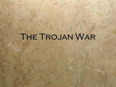 The Trojan War. Background  The Trojan War is a psuedo- historical event  The ancients believed that the events occurred  Then for a long time, the.