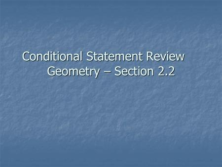 Conditional Statement Review Geometry – Section 2.2.