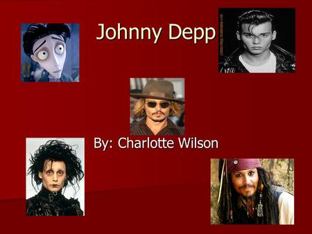 Johnny Depp By: Charlotte Wilson Early childhood Depp was born in Owensboro Kentucky Depp was born in Owensboro Kentucky Depp was born on June 9 th,1963.