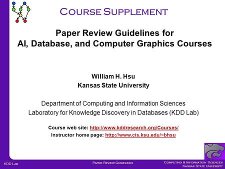Computing & Information Sciences Kansas State University Paper Review Guidelines KDD Lab Course Supplement William H. Hsu Kansas State University Department.