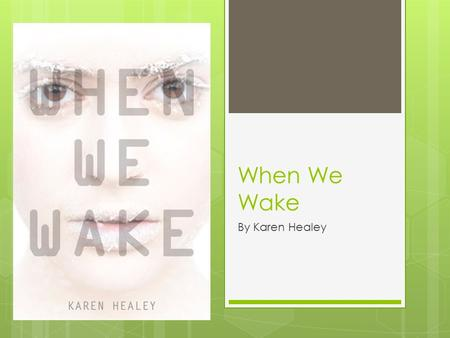 When We Wake By Karen Healey. Summary Sixteen-year-old Tegan is like many other girls living in 2027. But on the best day of her life, she is shot. 100.