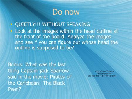 Do now  QUIETLY!!! WITHOUT SPEAKING  Look at the images within the head outline at the front of the board. Analyze the images and see if you can figure.