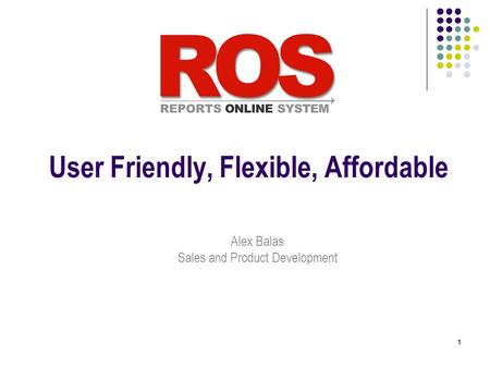 11 User Friendly, Flexible, Affordable Alex Balas Sales and Product Development.