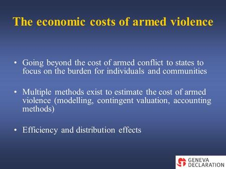 The economic costs of armed violence Going beyond the cost of armed conflict to states to focus on the burden for individuals and communities Multiple.