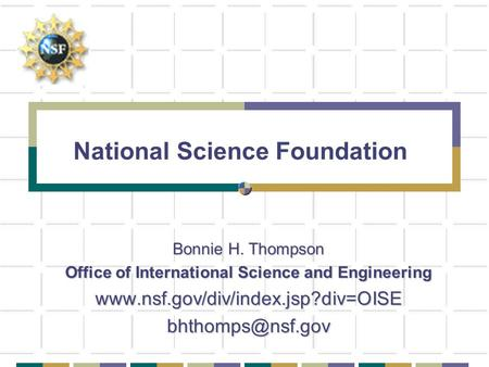 National Science Foundation Bonnie H. Thompson Office of International Science and Engineering