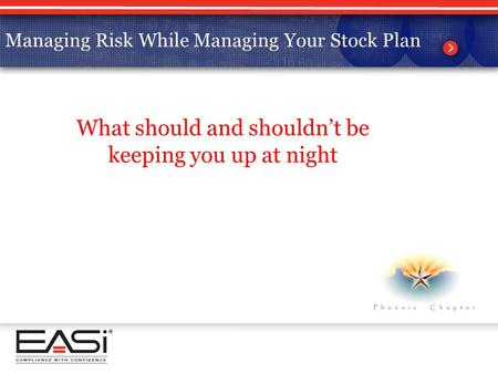 Managing Risk While Managing your Stock Plan What should and shouldn't be keeping you up at night Managing Risk While Managing Your Stock Plan.