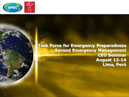 Task Force for Emergency Preparedness Second Emergency Management CEO Seminar August 12-14 Lima, Perú.
