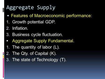Aggregate Supply  Features of Macroeconomic performance: 1. Growth potential GDP. 2. Inflation. 3. Business cycle fluctuation.  Aggregate Supply Fundamental.