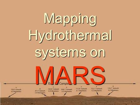 Mapping Hydrothermal systems on MARS. Presentation Overview Hyperspectral Mapping Project BackgroundHyperspectral Mapping Project Background Signs of.