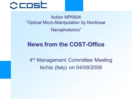 "Action MP0604 ""Optical Micro-Manipulation by Nonlinear Nanophotonics"" News from the COST-Office 4 th Management Committee Meeting Ischia (Italy) on 04/09/2008."