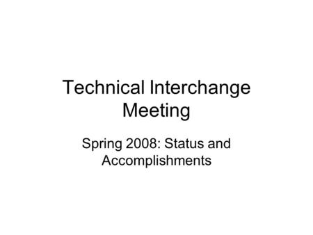 Technical Interchange Meeting Spring 2008: Status and Accomplishments.