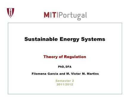 Sustainable Energy Systems Theory of Regulation PhD, DFA Filomena Garcia and M. Victor M. Martins Semester 2 2011/2012.
