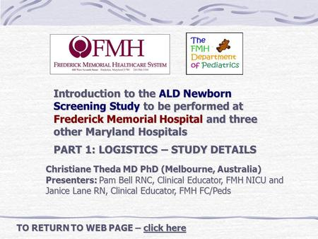 Introduction to the ALD Newborn Screening Study to be performed at Frederick Memorial Hospital and three other Maryland Hospitals PART 1: LOGISTICS – STUDY.