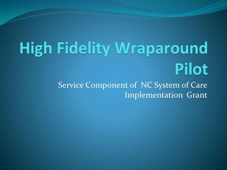 High Fidelity Wraparound Pilot
